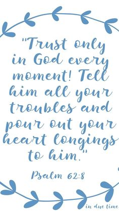 Trust only in GOD! In every moment... tell him ALL of your troubles