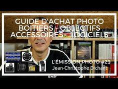 Guide d'achat photo boîtier, objectifs, accessoires, logiciels - L'émission Photo #29 - YouTube