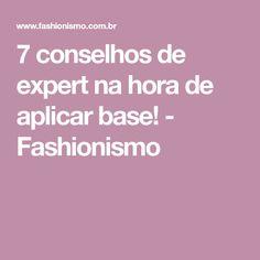 7 conselhos de expert na hora de aplicar base! - Fashionismo