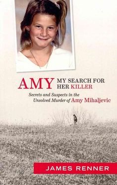 Poignant and wonderfully well-written. Richard North Patterson, New York Times bestselling author of Silent Witness I fell in love with Amy Mihaljevic not long before her body was discovered lying fac