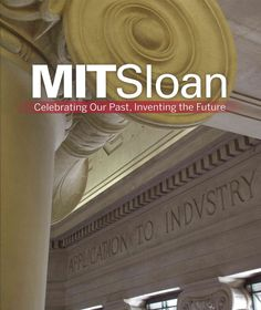 MIT Sloan: Celebrating Our Past, Inventing the Future