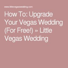 How To: Upgrade Your Vegas Wedding (For Free!) » Little Vegas Wedding