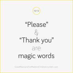 "(No.9) ""Please"" & ""Thank you"" are magic words"