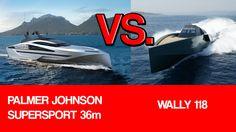 Palmer Johnson Superstar 36 vs. Wally 118.