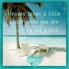 Travel Quote: Heaven seems a little closer when you are sitting by the beach Beach Bum, Ocean Beach, Summer Beach, Beach Feet, Ocean Quotes, Beach Quotes, Ocean Sayings, Summer Sayings, Nature Quotes