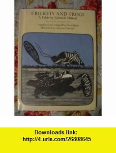Crickets and frogs; A fable, Gabriela Mistral ,   ,  , ASIN: B0006C4DZK , tutorials , pdf , ebook , torrent , downloads , rapidshare , filesonic , hotfile , megaupload , fileserve