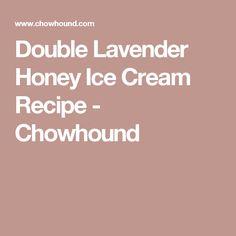 Double Lavender Honey Ice Cream Recipe - Chowhound
