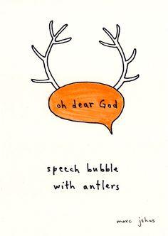 Marc Johns: speech bubble with antlers Graphic Design Illustration, Illustration Art, Comedy Central, Dear God, Scribble, Antlers, Illustrators, Paper Art, Bubbles