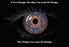 If you change the way you look at things. The things you look at change. Life Quotes Love, Me Quotes, Wisdom Quotes, Quotable Quotes, Smart Quotes, Faith Quotes, Famous Quotes, E Mc2, Wayne Dyer