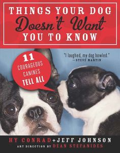 So cute! I need this new book. Things Your Dog Doesn't Want You to Know!