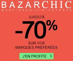 Bazar Chic : jusqu'à -70% de remise + 1 bon de 10€ offert sur les grandes marques de mode, déco, vins et voyages