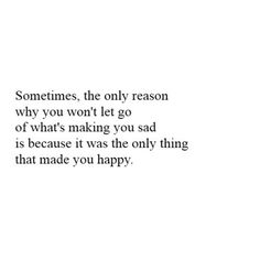 Sometimes, the only reason why you won't let go of what's making you sad is because it had lead to such a life changing level of happiness and a vision of a life you could have never dreamed of. That someone you cared for and thought cared for you equally could betray it all and say it was okay because of love.