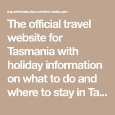 The official travel website for Tasmania with holiday information on what to do and where to stay in Tasmania Tasmania, Website, Math Equations, Holiday, Travel, Vacations, Viajes, Holidays, Destinations