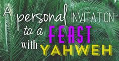 http://yahwehsbranch.com/a-personal-invitation-to-a-feast-with-yahweh/
