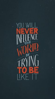 Be in the world, but not of it...