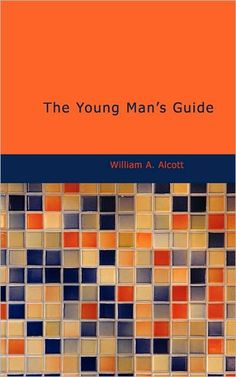 The Young Man's Guide by William Alcott