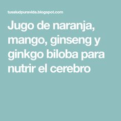 Jugo de naranja, mango, ginseng y ginkgo biloba para nutrir el cerebro Mango, Health Fitness, The Brain, Manga, Fitness, Health And Fitness