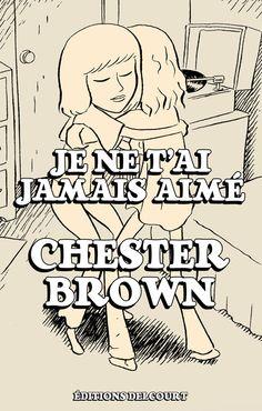 Je ne t'ai jamais aimé • Chester Brown