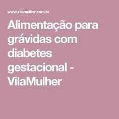 Alimentação para grávidas com diabetes gestacional - VilaMulher Gestational Diabetes, Pregnancy, Saints, Valentines Day Weddings
