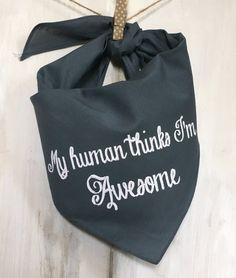 My Human Thinks I'm Awesome Dog Bandana ONE SIZE #dog-bandana #dog-clothing #doggie-bandana