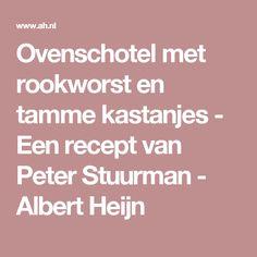 Ovenschotel met rookworst en tamme kastanjes - Een recept van Peter Stuurman - Albert Heijn