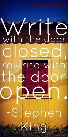 """""""Write with the door closed, rewrite with the door open."""" Stephen King quote #writing"""