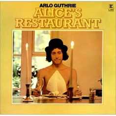 "Arlo Guthrie, ""You can get anything you want  at Alice's restaurant, 'cepting Alice""."
