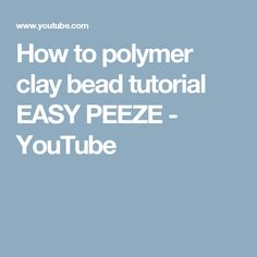 How to polymer clay bead tutorial EASY PEEZE - YouTube