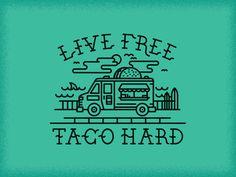 Live Free - Taco Hard  by Adam Grason