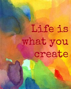 Inspirational Quote Art Print, Watercolor, Life is What You Create - Zitate & Weisheiten - Quotes To Live By, Me Quotes, Motivational Quotes, Inspirational Quotes, Monday Quotes, Art Prints Quotes, Typography Prints, Quote Art, Art Sayings