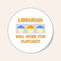 Librarian ... Will Work For Cupcakes