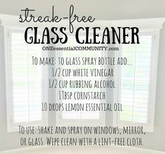 "Cleaning is not my favorite thing to do, but I do LOVE a clean house. So I look for easy, non-toxic, DIY recipes that actually work. That's why this tried-and-true recipe is my ""go to"" glass, window, and mirror cleaner. The combination of vinegar, rubbing alcohol, cornstarch, and essential oil means NO STREAKS, no water drops, no hazing-- just perfectly clean glass! and click for FREE PRINTABLE of this recipe and natural cleaning recipes made with essential oils"