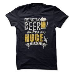 Drinking BEER makes me HUGEly attractive! T Shirts, Hoodies. Check price ==► https://www.sunfrog.com/No-Category/Drinking-BEER-makes-me-HUGEly-attractive.html?41382
