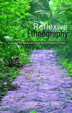 Davies, C.A. (2007) Reflexive Ethnography: A Guide to Researching Selves and Others, Routledge, London