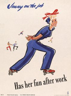 In Jenny on the Job Has Her Fun After Workwe see Jenny roller skating after a day at the factory.Jenny on the Jobposters were created by the U.S. Public Health Service during WWII to introduce women to the industrial work force.Illustrated by Kula Robbins and issued in 1943.