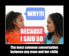 Despite what most people think, it is a valid reason. No, I'm not being sarcastic. In the family hierarchy, the mother is over the child. Therefore, she has the authority to give orders and not answer ridiculous questions. Mom Jokes, Mom Humor, Funny Facts, Funny Quotes, True Quotes, Funny Images, Funny Pictures, Mom Show, Lol So True