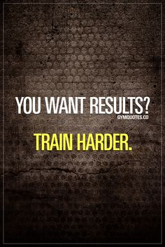 You want results? Train harder.   If you really want results, you need to train harder. Nuff said.  #trainharder #results #gymgoals #gymlife #gymquotes - Gym Quotes