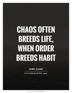 Chaos often breeds life, when order breeds habit. Chaos quotes on PictureQuotes.com.