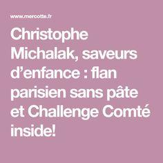 Christophe Michalak, saveurs d'enfance : flan parisien sans pâte et Challenge Comté inside!