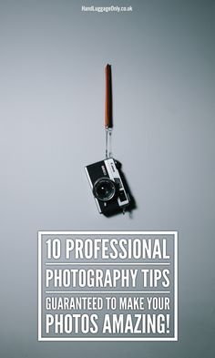 10 Professional Photography Tips Guaranteed To Make Your Photos Amazing!