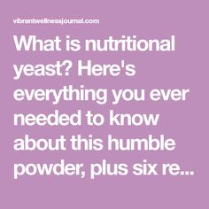 What is nutritional yeast? Here's everything you ever needed to know about this humble powder, plus six recipes to get you hooked on nooch.