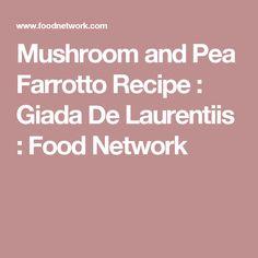Mushroom and Pea Farrotto Recipe : Giada De Laurentiis : Food Network