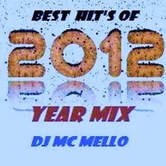 2012 Best Hit's Of Year by DJ MC MELLO | Mixcloud Big Songs, The Dj, The Creator