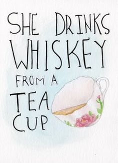 She drinks whisky froma tea cup! Whiskey Girl, Like Me, My Love, Whiskey Drinks, Rye Whiskey, Irish Whiskey, My Cup Of Tea, Down South, It Goes On