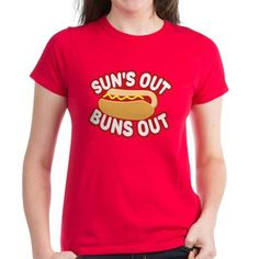 Sun's Out Buns Out T Shirt  #hotdog #food #foodie #summer #parody #spoofs #funny #humor #sunsout #grilling #cookout #shirts #women #fashion