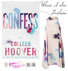 Where I See Fashion (4): Confess by Colleen Hoover! @colleenhoover @gallerybooks @simonschuster  http://myfashionobsessedlookbook.com/see-fashion-4-confess-colleen-hoover/