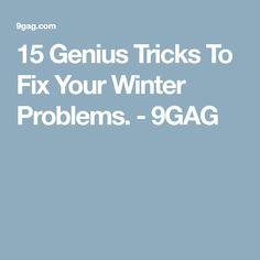 15 Genius Tricks To Fix Your Winter Problems. - 9GAG