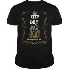 I Love Let BROACH handle it T shirts