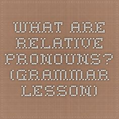 What Are Relative Pronouns? (grammar lesson)