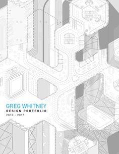 Greg Whitney Architecture Portfolio  Selected work from the University of Pennsylvania